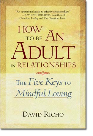 How to Be an Adult in Relationships-The 5 Keys to MindfulLoving